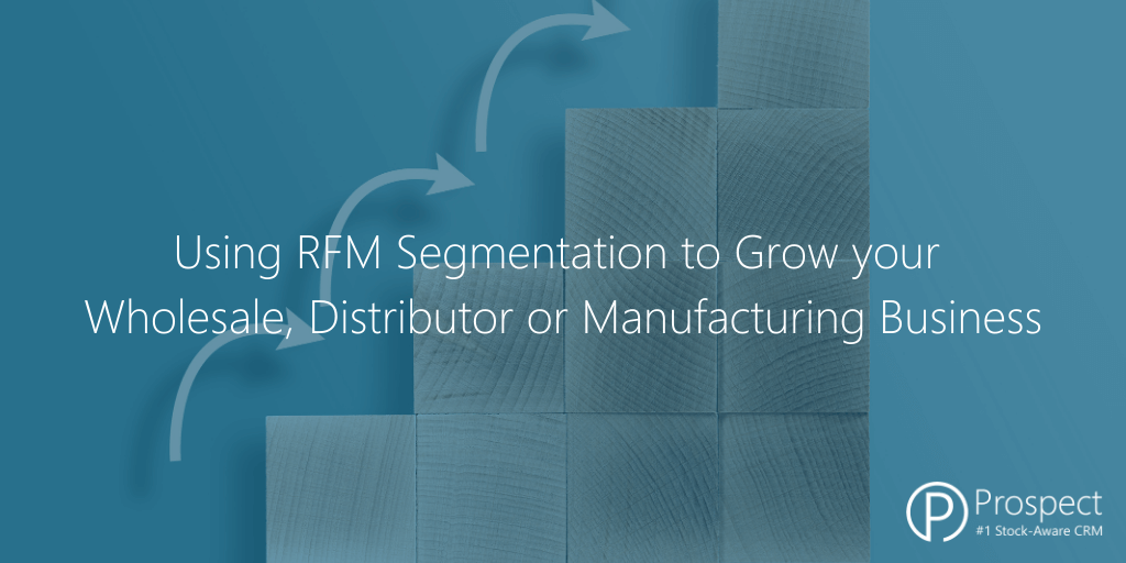 Using RFM Segmentation to Grow Wholsale, Distributor and Manufacturing Businesses