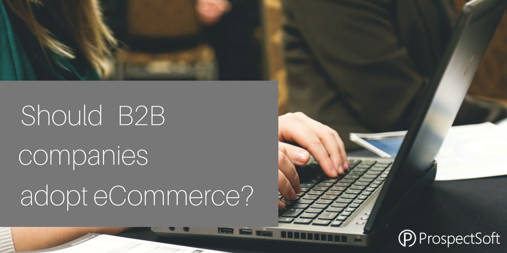 Should B2B companies adopt eCommerce?